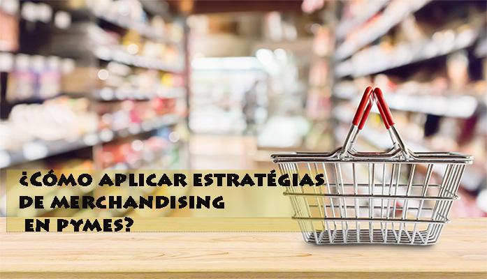 ¿Cómo aplicar el Merchandising en PYMES?