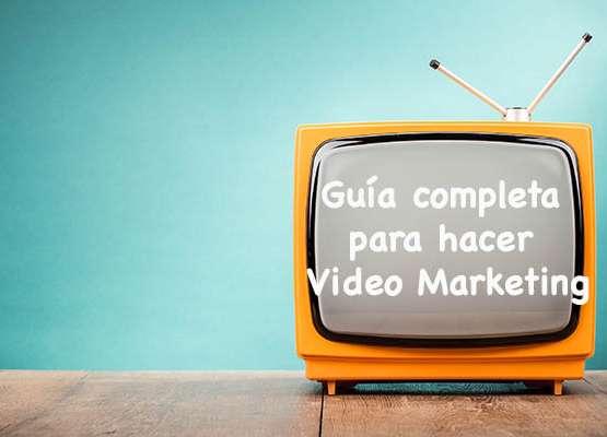 Guía completa para hacer video marketing